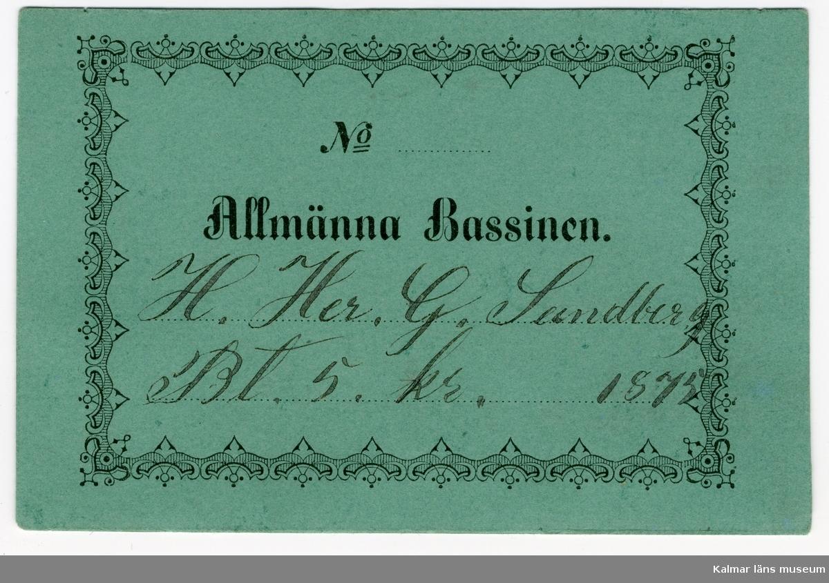 KLM 18129:1-2 Årskort, badkort, två stycken. Årskort till Kalmar Badhus, av grön kartong, med tryckt text och påskrift, :1 No, Allmänna Bassinen H Her G Sundberg, Bt 5 kr, 1875, på baksidan dito Bt 2 kr för sånen. :2 No 2 Kl1, Täckta Bassinen, Fru Sundberg, Bt 10 kr, 1875.