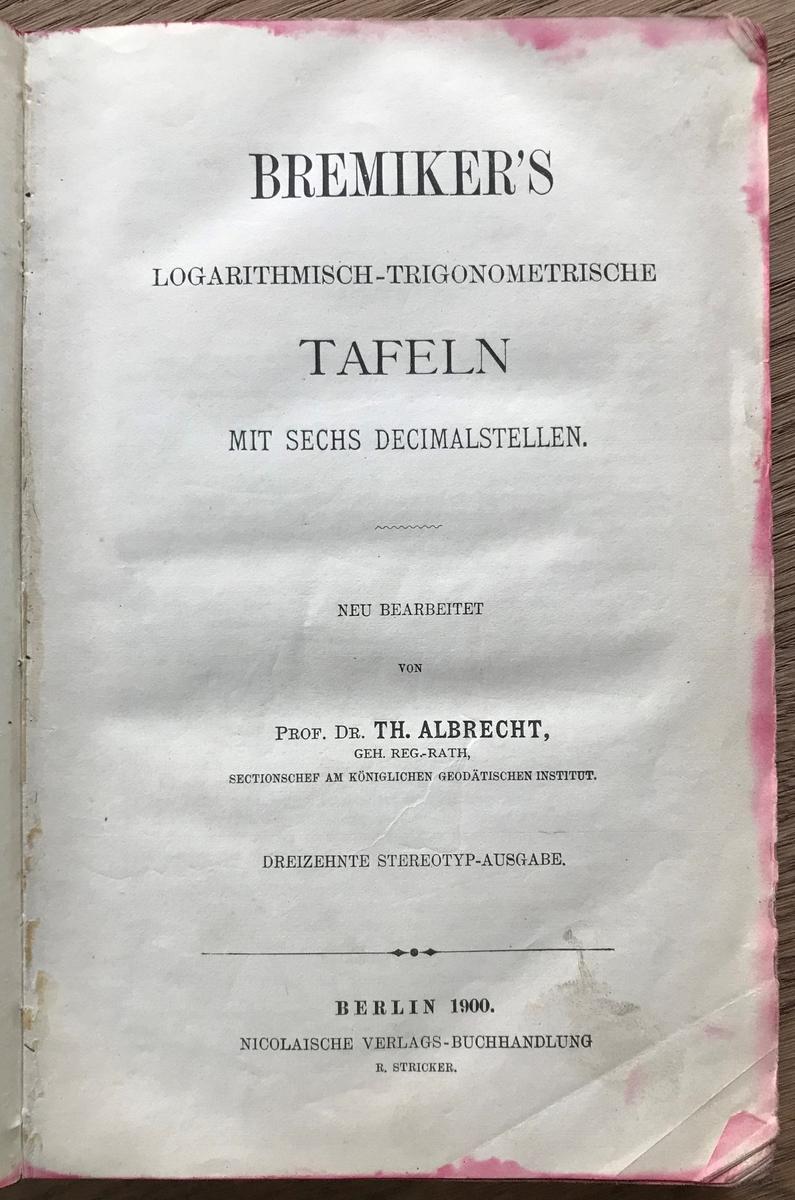 Bok. Albrecht, Th. dr.prof.: Bremiker's Logarithmisch-trigonometrische Tafeln mit sechs decimalstellen. Berlin 1910. Mrk på forsiden: Gjøa-Expeditionen. Sort bind, gulldekor. Meget slitt.